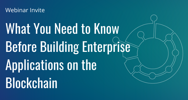 What You Need to Know Before Building Enterprise Applications on the Blockchain (3)